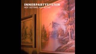 Innerpartysystem - Not Getting Any Better (Sander Kleinenberg Club Remix)