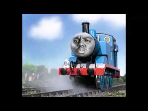 Thomas the nigga engine-mother fuckas come on