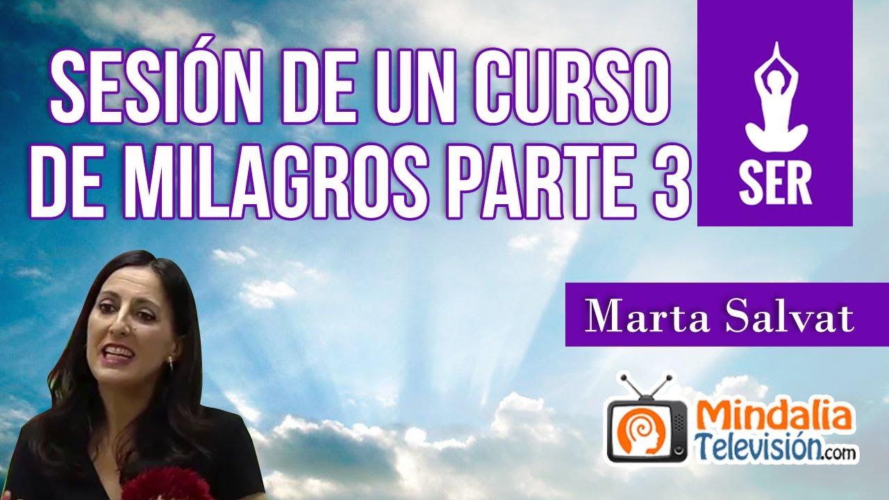 Sesión De Un Curso De Milagros Por Marta Salvat Parte 3 Mindalia Televisión