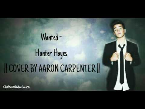 Wanted - Hunter Hayes || Cover By Aaron Carpenter || ♡