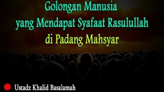 Golongan Manusia yang Mendapat Syafaat Rasulullah di Padang Mahsyar - Ustadz Khalid Basalamah
