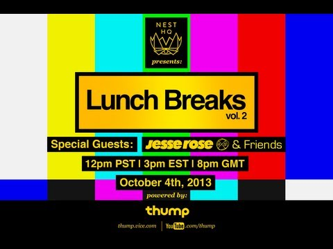 Nest HQ and Thump presents LUNCH BREAKS w/ Jesse Rose & Friends