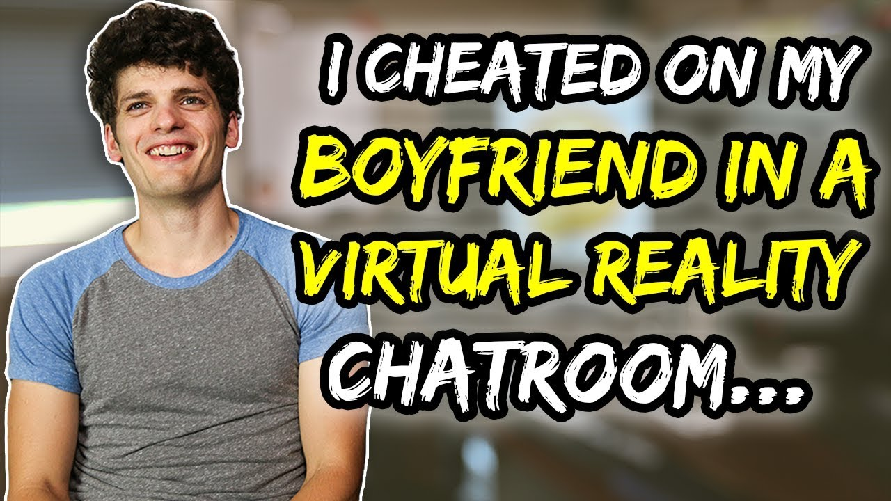 I cheated on my boyfriend in a VR chatroom…