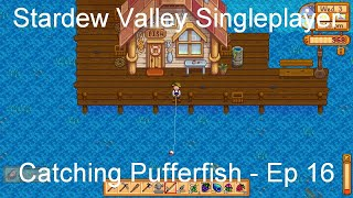 Catching Pufferfish Stardew Valley Singleplayer Ep 16 I'm fishing in the ocean from twelve to four. catching pufferfish stardew valley singleplayer ep 16