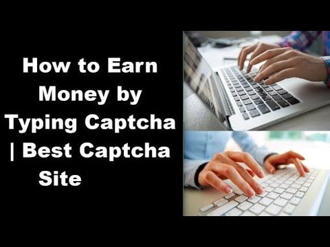 How to Earn Money by Typing Captcha – Best Captcha Site 2019