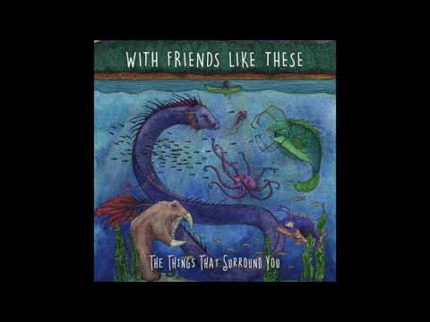 With Friends Like These - The Things That Surround You (Full Album Stream)
