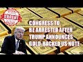 URGENT🔴 Congress to Be Arrested After Trump Announces Gold-Backed US Note?