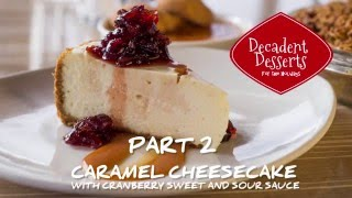 Decadent Desserts: Caramel Cheesecake with Cranberry Sweet and Sour