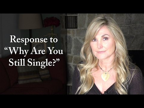 "How to Respond to, ""Why Are You Still Single?"""
