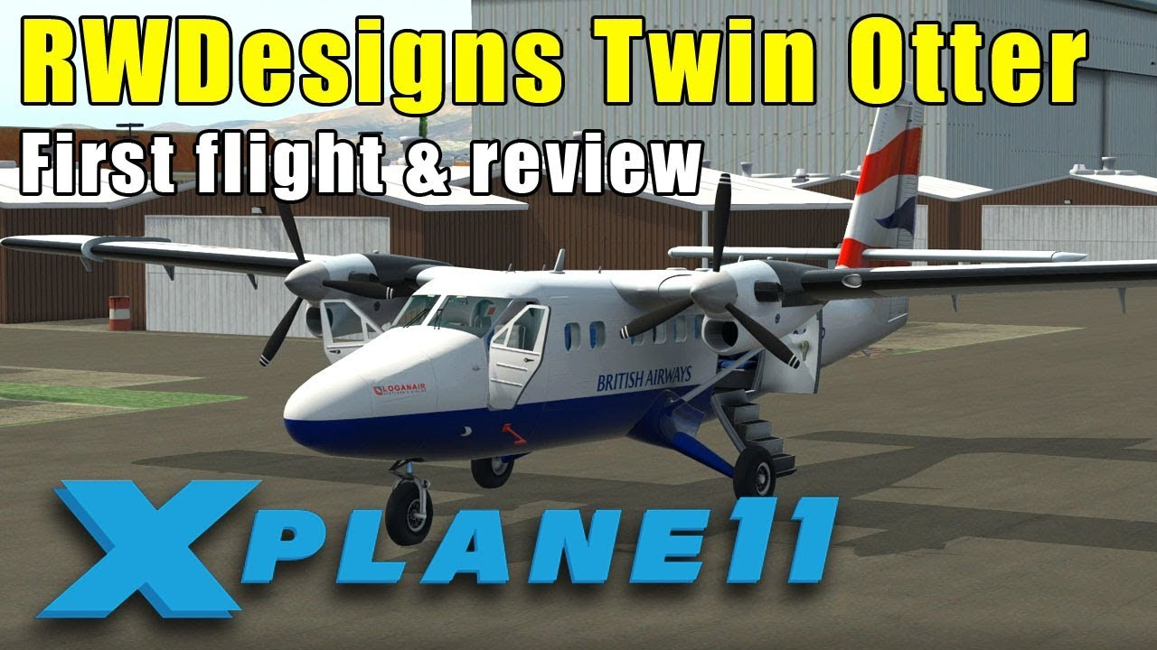X Plane 11 Rwdesigns Dhc 6 Twin Otter 300 Payware Plane Review Youtube