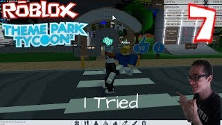 Roblox Theme Park Tycoon 2 #7 - I Tried (noobbuilderman7)