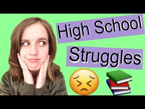 10 RELATABLE HIGH SCHOOL STRUGGLES