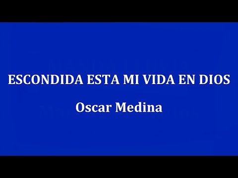 ESCONDIDA ESTA MI VIDA EN DIOS  - Oscar Medina