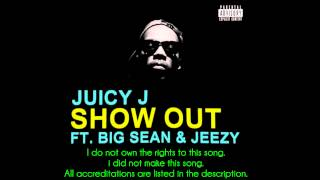 Juicy J - Show Out (feat. Young Jeezy & Big Sean) [lyrics in description]