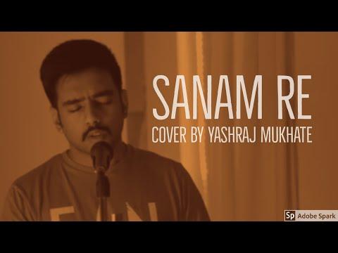 Sanam Re | Cover | Yashraj Mukhate | Arijith Singh | Sanam Re | Mithoon