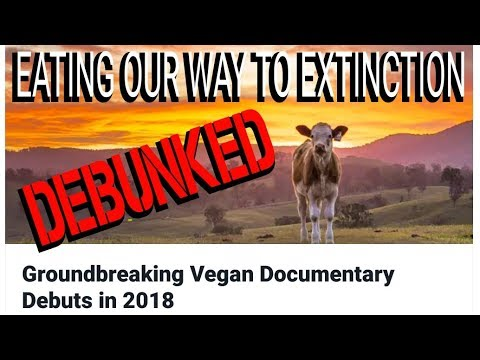 EATING OUR WAY TO EXTINCTION - DEBUNKED !!! DEBUNKING THE FULL DOCUMENTARY 2018 MOVIE
