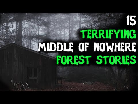15 Terrifying TRUE Middle Of No Where FOREST Horror Stories!