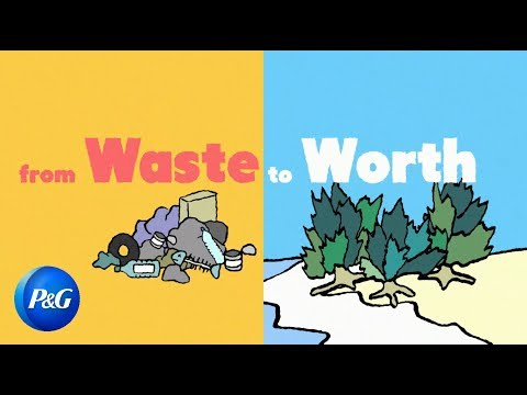 From waste to worth -- sponsored by P&G