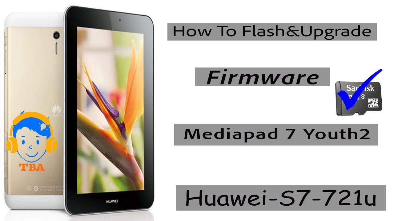 How to Flash & Upgrade Firmware Huawei Mediapad 7 Youth2/S7-721u(2018)