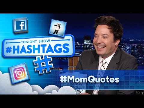 Hashtags: #MomQuotes | The Tonight Show Starring Jimmy Fallon