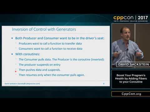 "CppCon 2017: David Sackstein ""Boost Your Program's Health by Adding Fibers to your Coroutine"""