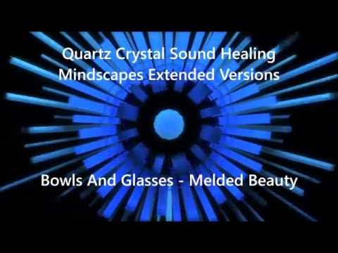 Quartz Crystal Sound Healing Mindscapes -- Bowls And Glasses - Melded Beauty