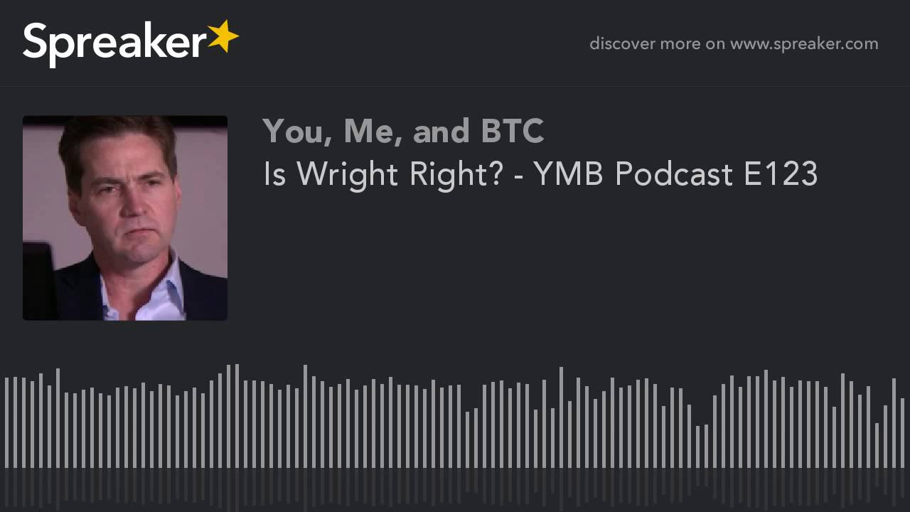 Is Wright Right? - YMB Podcast E123 - CRYPTOCURRENCYTALK COM