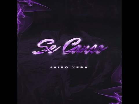 JAIRO VERA – SE CANSO
