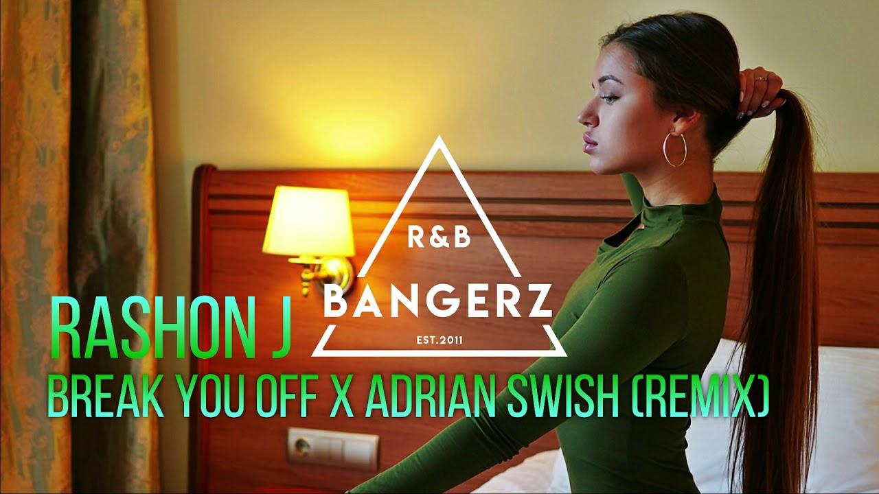 Rashon J & Adrian Swish - Break You Off (REMIX) RnBass Must Have