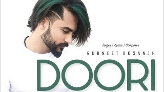 Doori Gurneet Dosanjh New Punjabi song 2018