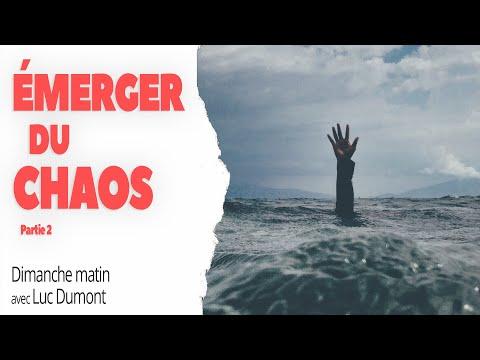 ÉMERGER DU CHAOS (Partie 2) - Dimanche matin avec Luc Dumont