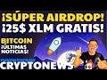 ¡25$ GRATIS! ¡AIRDROP XLM STELLAR BLOCKCHAIN! + CRYPTOnews