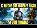 TOP 12 VIDEOJUEGOS QUE NO DEBES JUGAR SI SON PIRATAS | Los 12 Mas