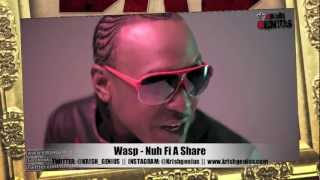 Wasp - Nuh Fi A Share [Bad Intro Reloaded Riddim] Jan 2013