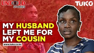 My Husband Left Me for My Cousin - Kenya Untold Stories | Tuko TV