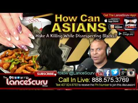 How Can Asians Make A Killing In The 'Hood While Disrespecting Blacks? - The LanceScurv Show