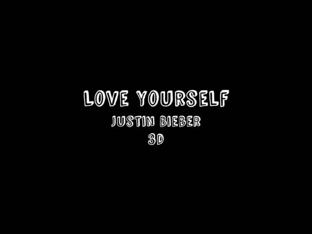 Love Yourself - Justin Bieber (3D Audio - wear headphones)