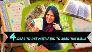 4 Ideas to get motivated to Start reading your Bible