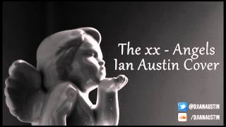 The xx - Angels (Ian Austin Rework)