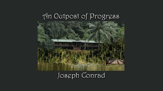 An Outpost of Progress by Joseph Conrad: Part 2 of 2