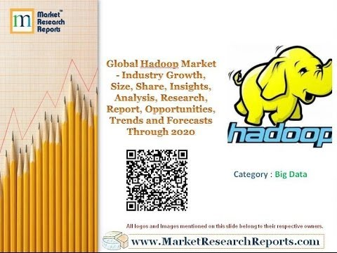 Global Hadoop Market - Industry Growth, Size and Forecasts Through 2020