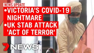 7NEWS Update Monday, June 22: Victoria's COVID-19 nightmare; UK attack an 'act of terror'
