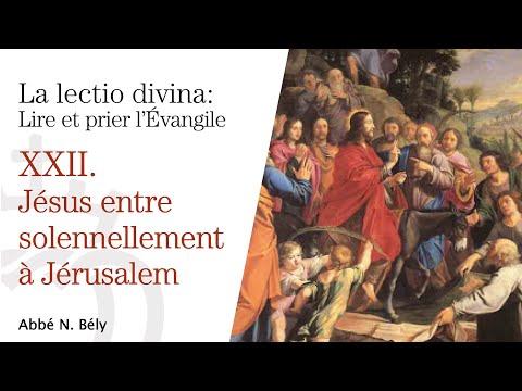 Conférences sur la Lectio divina - XXII. Jésus entre à Jérusalem - par l'abbé Nicolas Bély