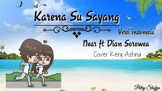Karena Su Sayang Versi Indonesia Near ft Dian Sorowea Cover Kery Astina Lirik Animasi