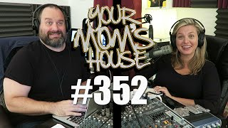 Your Mom's House Podcast - Ep. 352