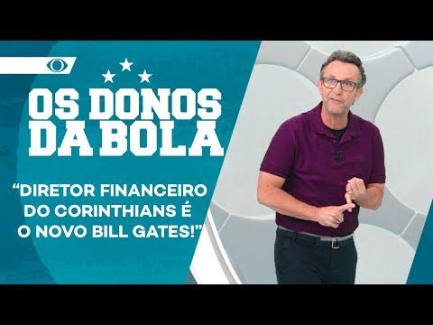 DIRETOR FINANCEIRO DO CORINTHIANS É O NOVO BILL GATES, IRONIZA NETO | OS DONOS DA BOLA