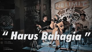 HARUS BAHAGIA - YURA (COVER) BY NOLIMIT PROJECT