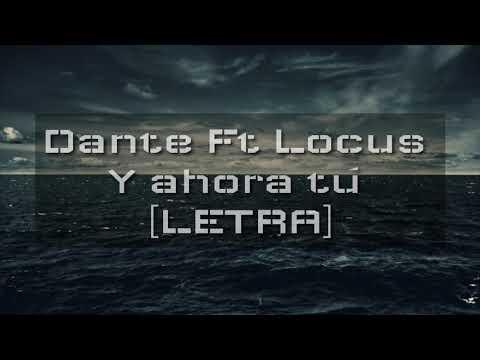Dante - Y ahora tú ft. LOCUS  LETRA 