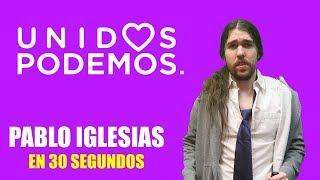 PABLO IGLESIAS EN 30 SEGUNDOS