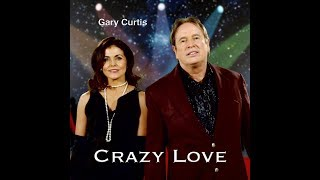Gary Curtis; CRAZY LOVE